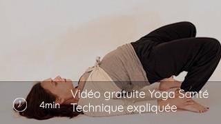 Vidéo gratuite Yoga Santé - Technique expliquée 1