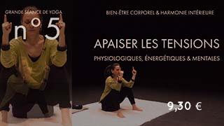 Grande séance de yoga n°5 pour Apaiser les tensions physiologiques, énergétiques, mentales