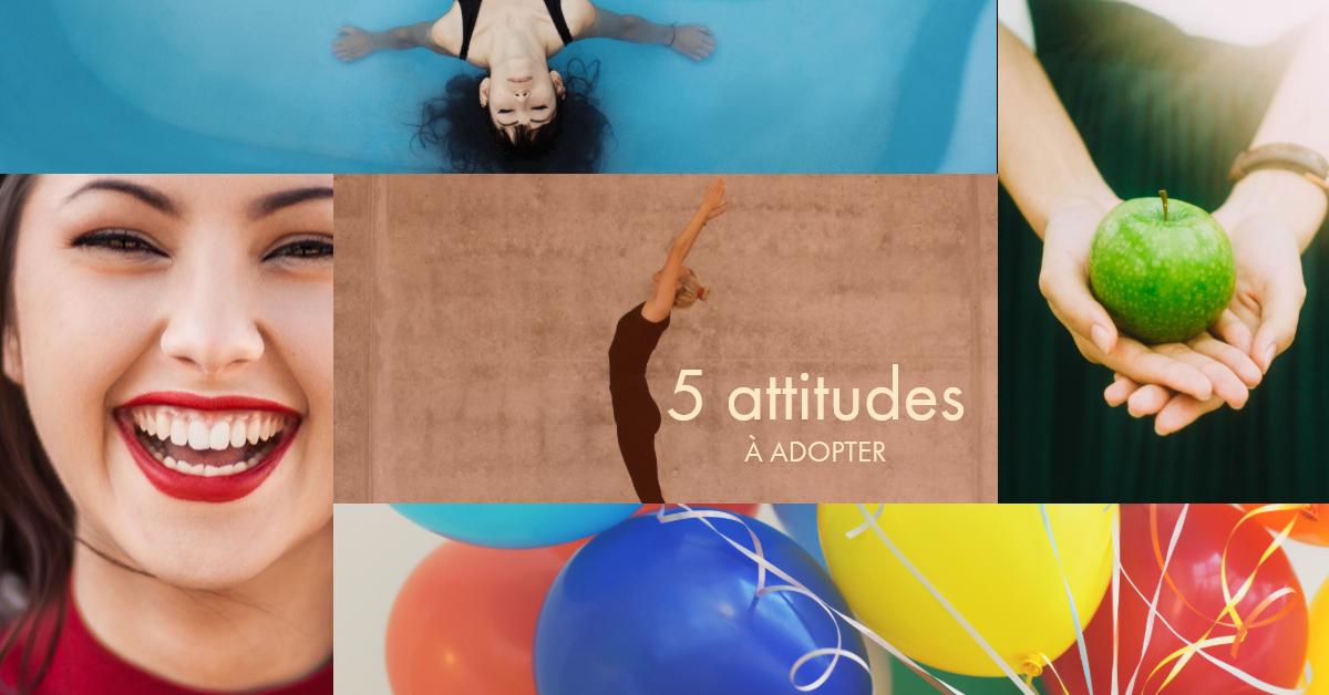 5 attitudes à adopter